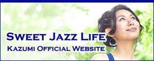 Sweet Jazz Life Kazumi Official Website